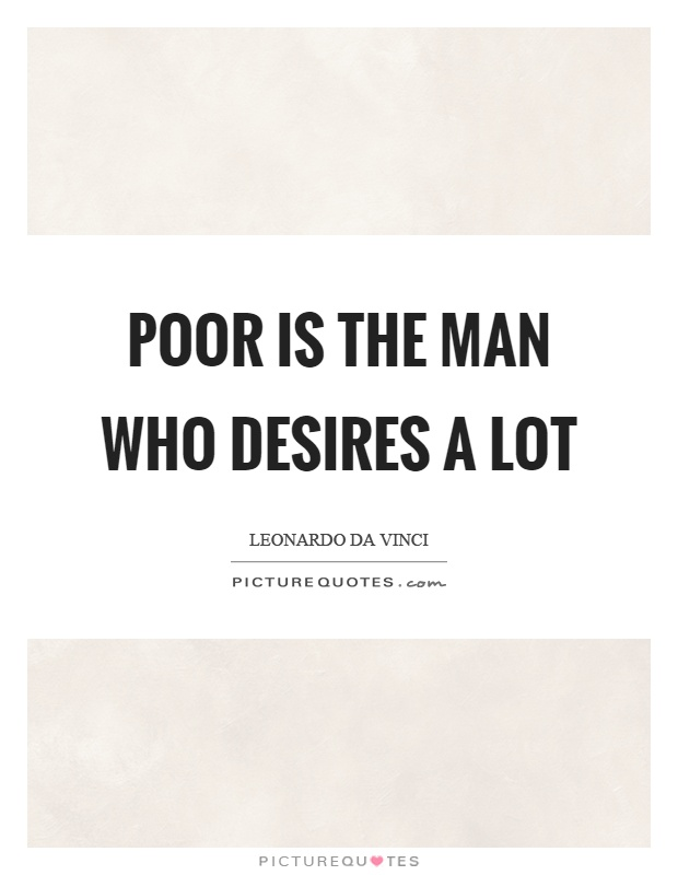 Poor is the man who desires a lot Picture Quote #1