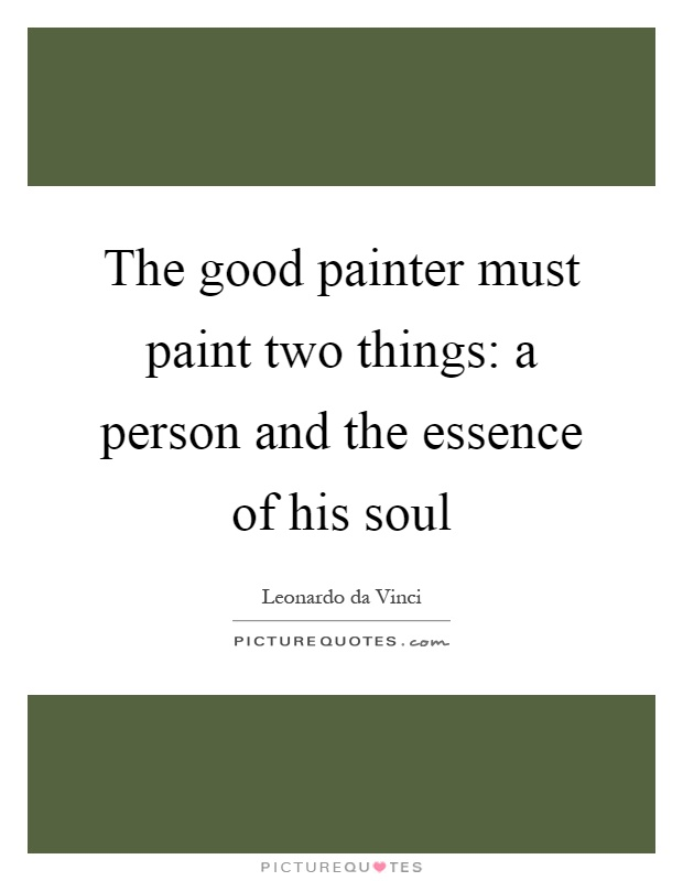 The good painter must paint two things: a person and the essence of his soul Picture Quote #1
