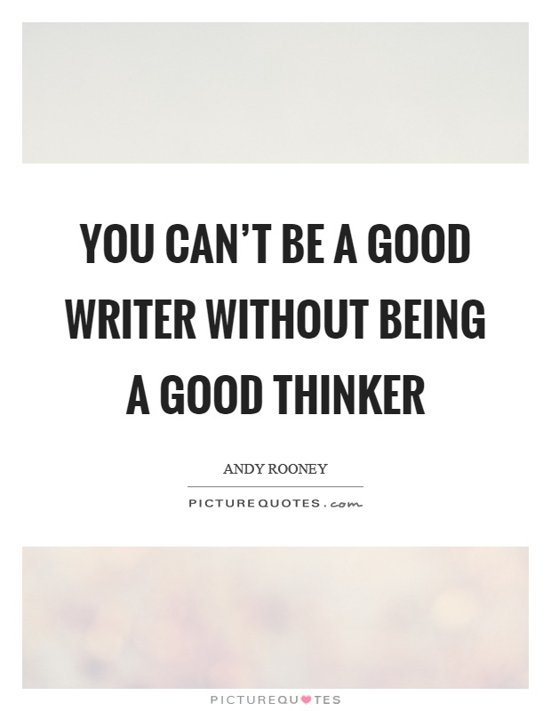 You can't be a good writer without being a good thinker Picture Quote #1