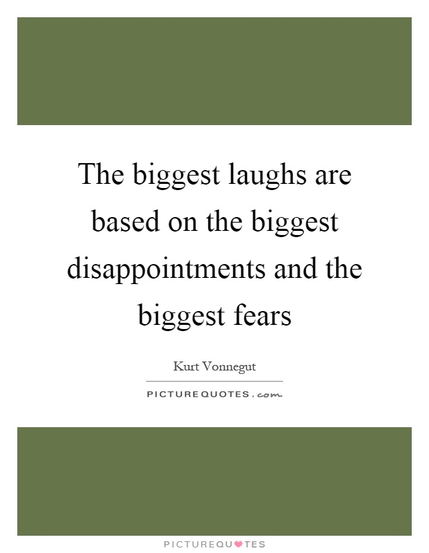 The biggest laughs are based on the biggest disappointments and the biggest fears Picture Quote #1