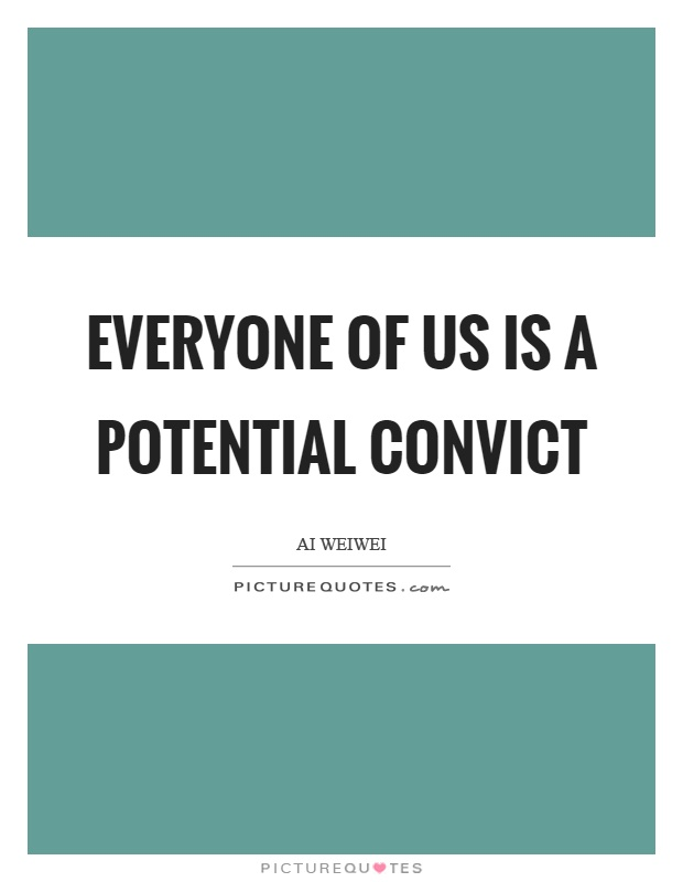 Everyone of us is a potential convict Picture Quote #1
