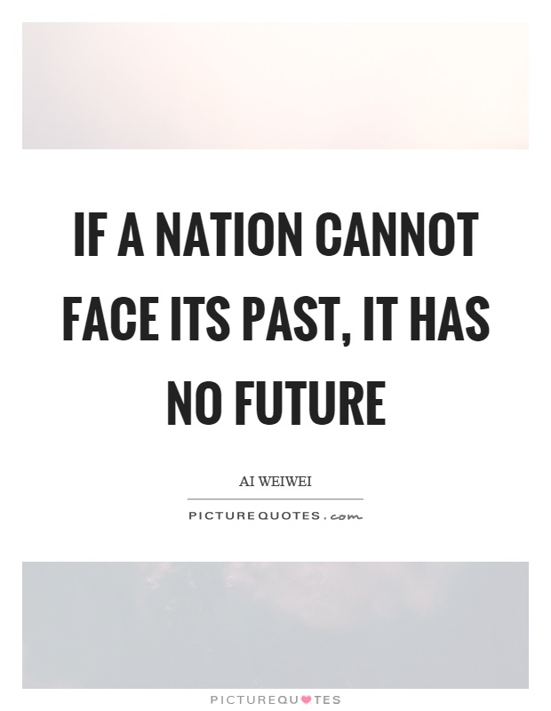 If a nation cannot face its past, it has no future Picture Quote #1