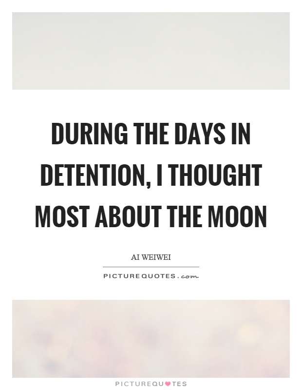 During the days in detention, I thought most about the moon Picture Quote #1
