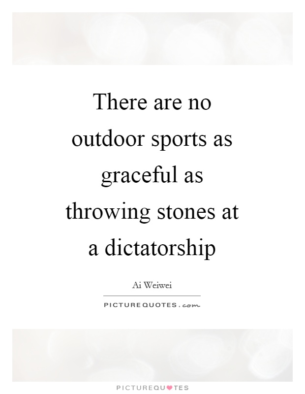 There are no outdoor sports as graceful as throwing stones at a dictatorship Picture Quote #1