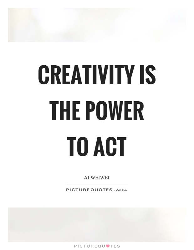 Creativity is the power to act Picture Quote #1