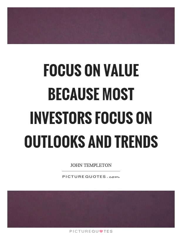 Focus on value because most investors focus on outlooks and trends Picture Quote #1