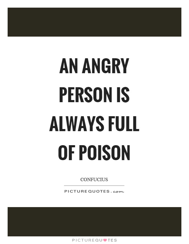 An angry person is always full of poison Picture Quote #1