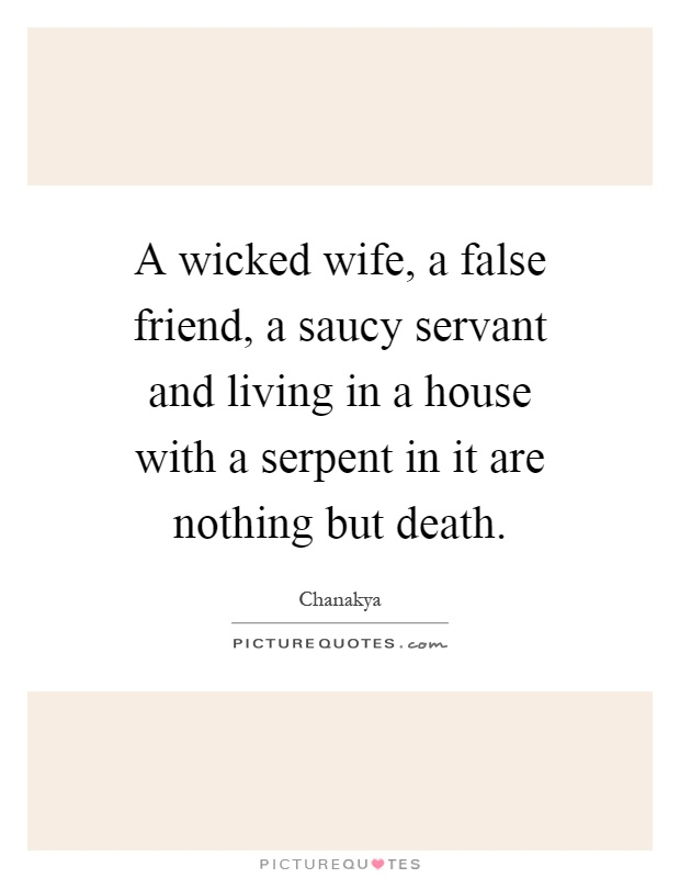 A wicked wife, a false friend, a saucy servant and living in a house with a serpent in it are nothing but death Picture Quote #1