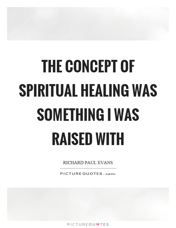 The concept of spiritual healing was something I was raised with Picture Quote #1