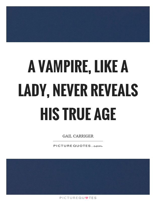 A vampire, like a lady, never reveals his true age Picture Quote #1