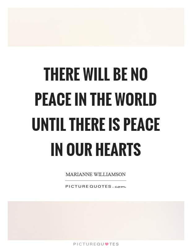 There will be no peace in the world until there is peace in our hearts Picture Quote #1
