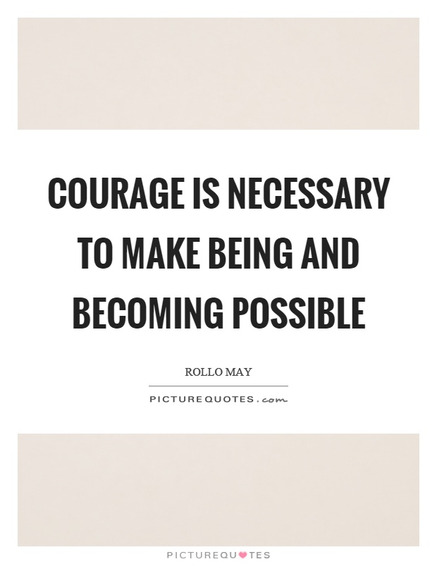 Courage is necessary to make being and becoming possible Picture Quote #1