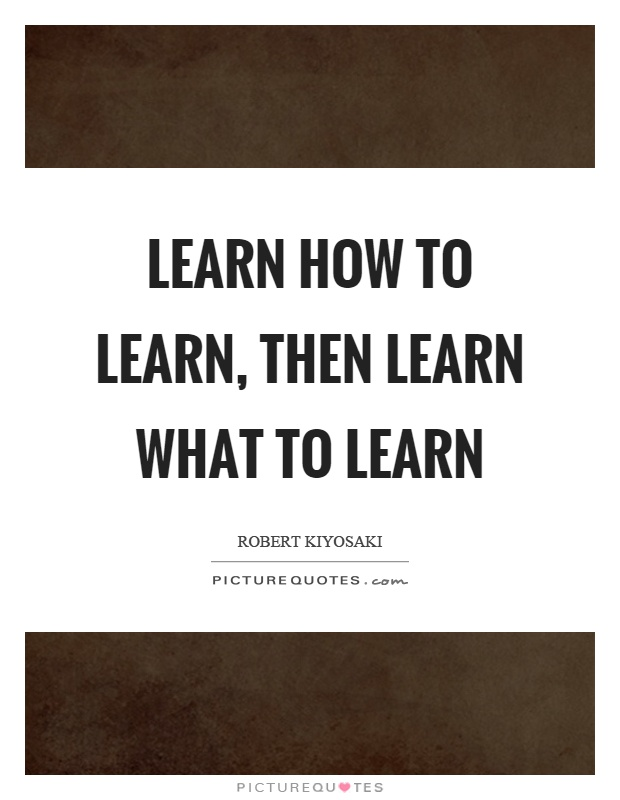 Learn how to learn, then learn what to learn Picture Quote #1