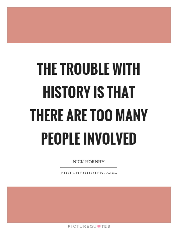 The trouble with history is that there are too many people involved Picture Quote #1