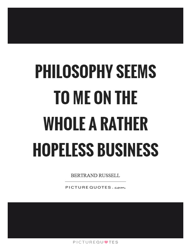 Philosophy seems to me on the whole a rather hopeless business Picture Quote #1