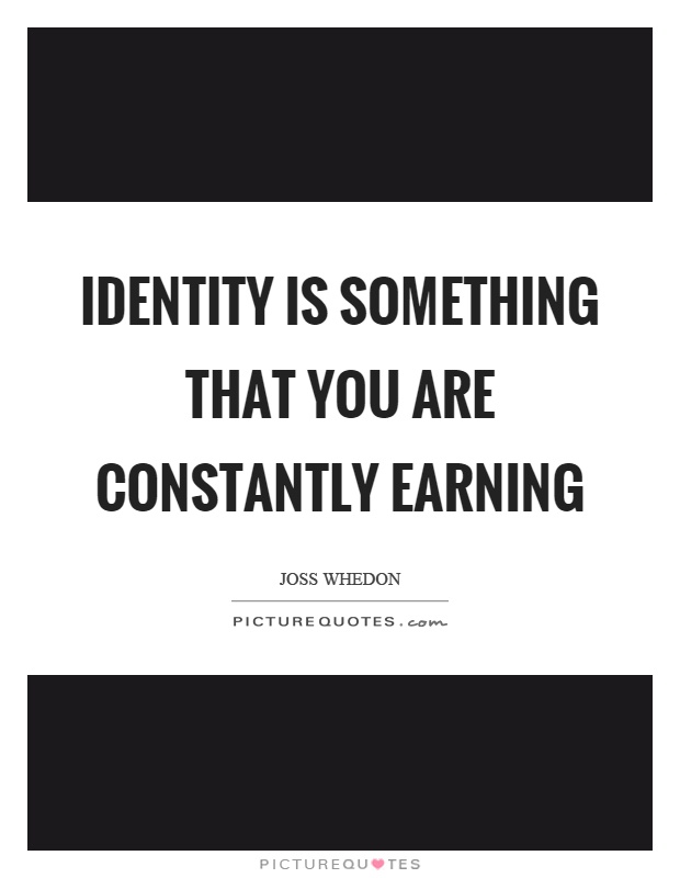 Identity is something that you are constantly earning Picture Quote #1