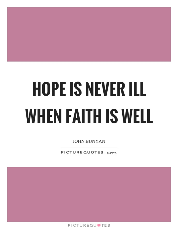 Hope is never ill when faith is well Picture Quote #1