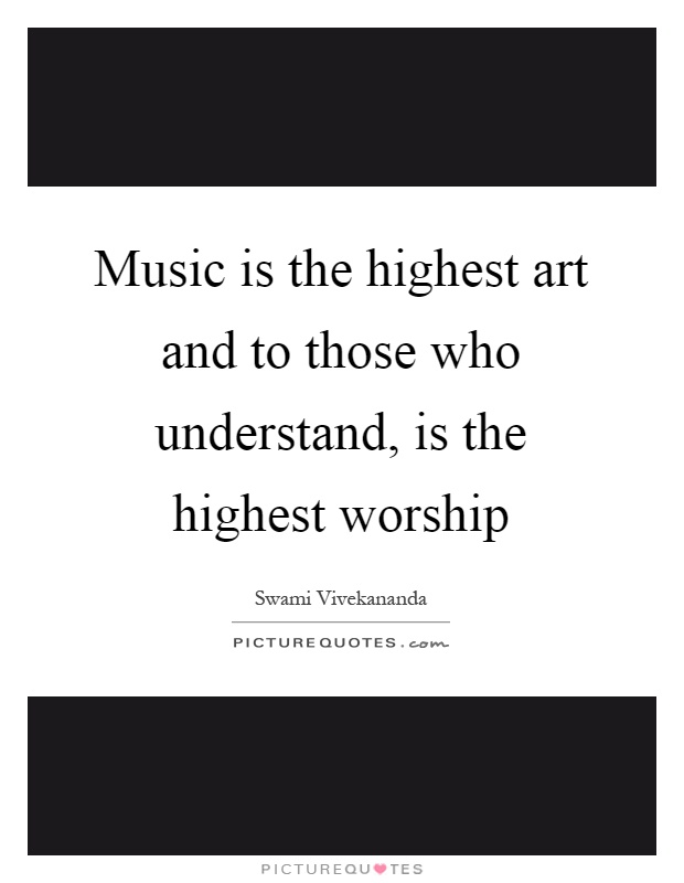 Music is the highest art and to those who understand, is the highest worship Picture Quote #1
