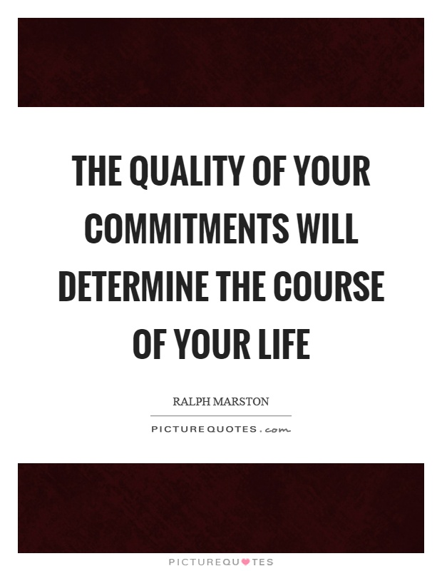 The quality of your commitments will determine the course of your life Picture Quote #1