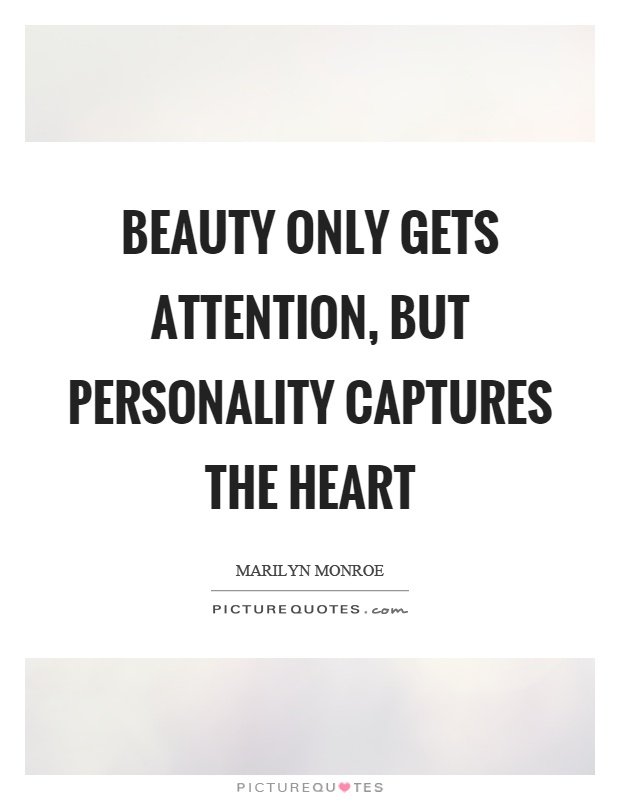 Beauty only gets attention, but personality captures the heart Picture Quote #1