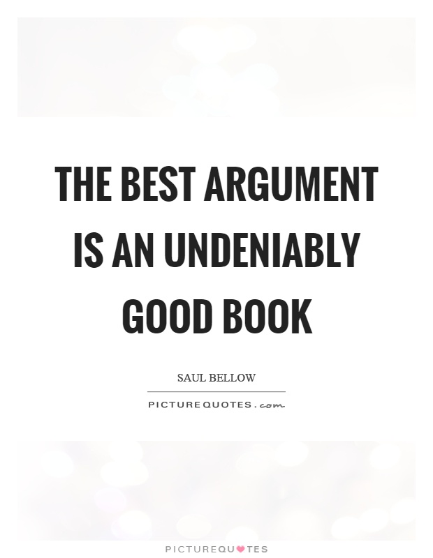 The best argument is an undeniably good book Picture Quote #1