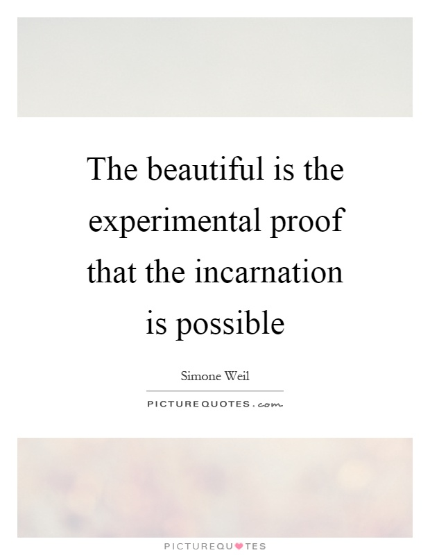 The beautiful is the experimental proof that the incarnation is possible Picture Quote #1