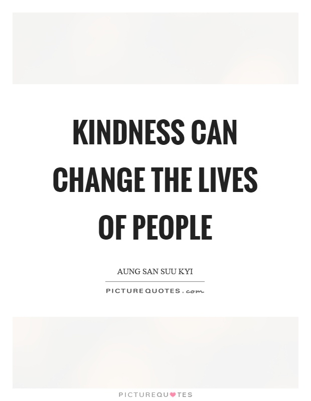 kindness can change the lives of people picture quotes