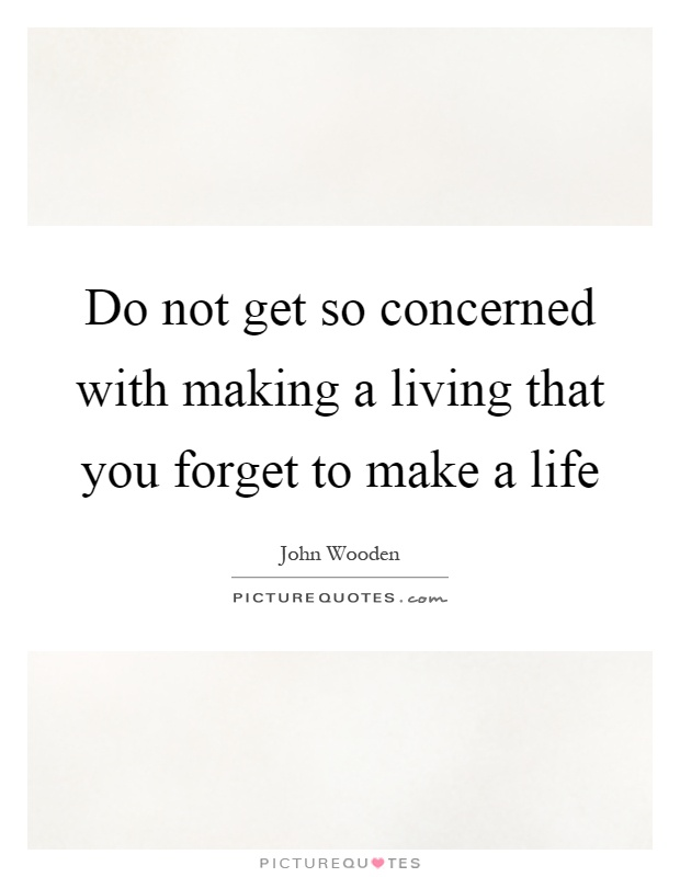 Do not get so concerned with making a living that you forget to make a life Picture Quote #1