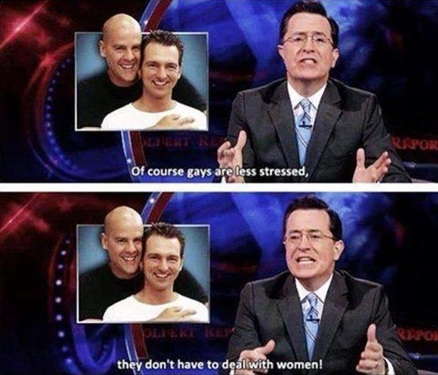 Of course gays are less stressed, they don't have to deal with women! Picture Quote #1