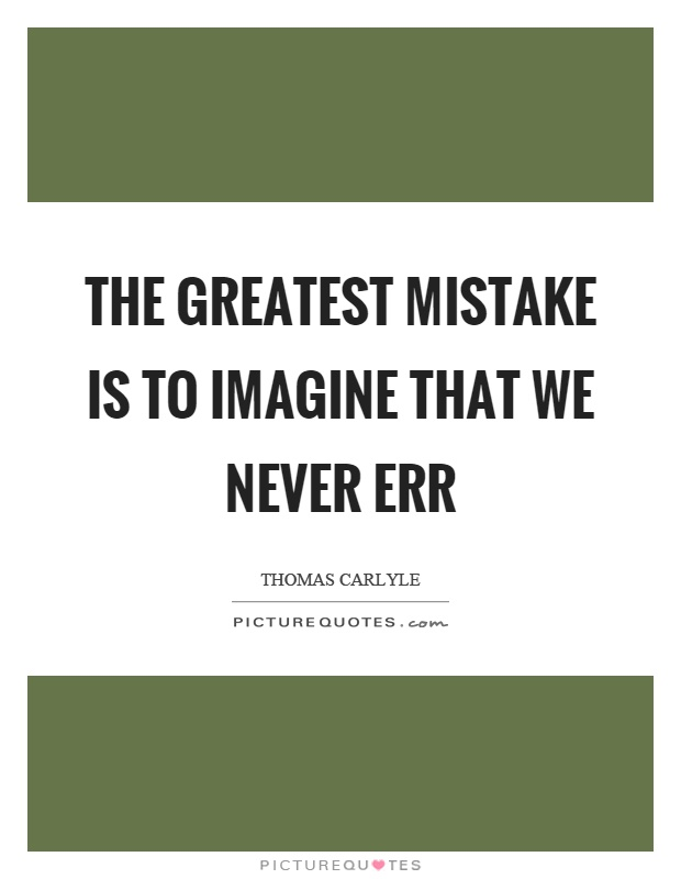 The greatest mistake is to imagine that we never err Picture Quote #1