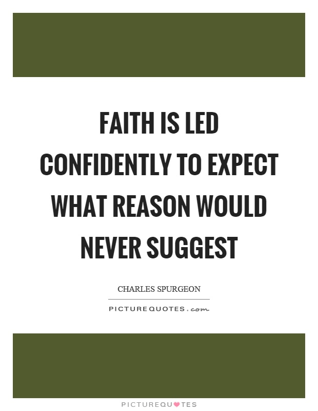 Faith is led confidently to expect what reason would never suggest Picture Quote #1