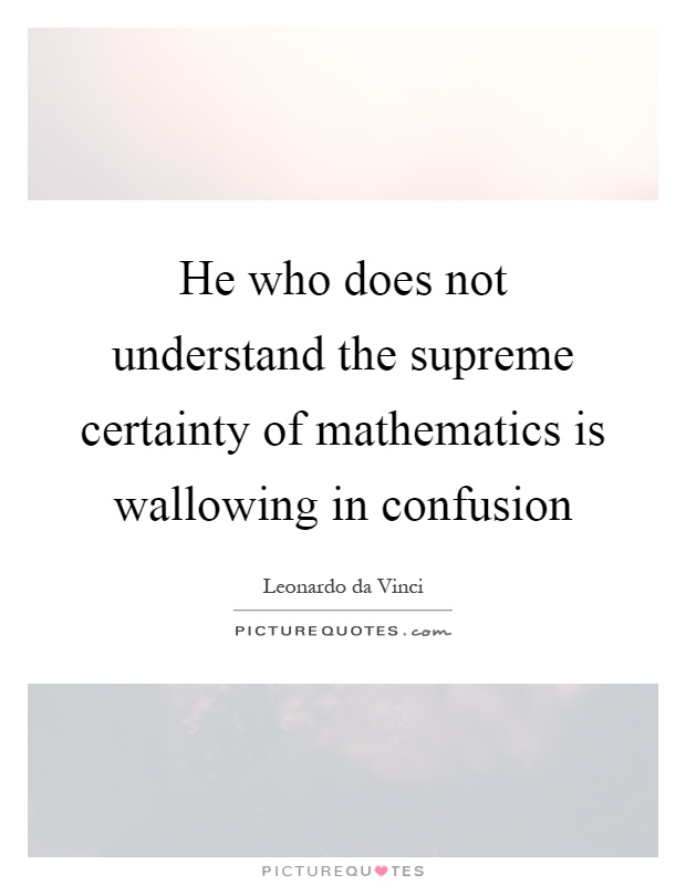 mathematics and certainty The blind spot reveals why our faith in scientific certainty is a dangerous illusion to undecidable problems in mathematics and computer science.