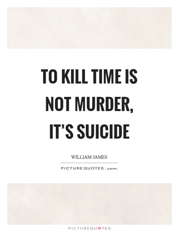 To kill time is not murder, it's suicide Picture Quote #1