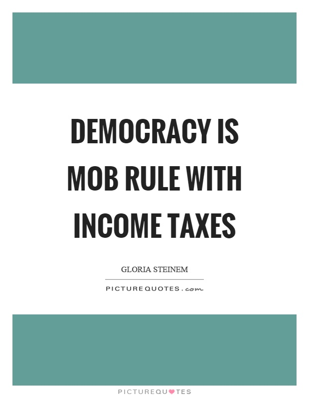 Democracy is mob rule with income taxes Picture Quote #1