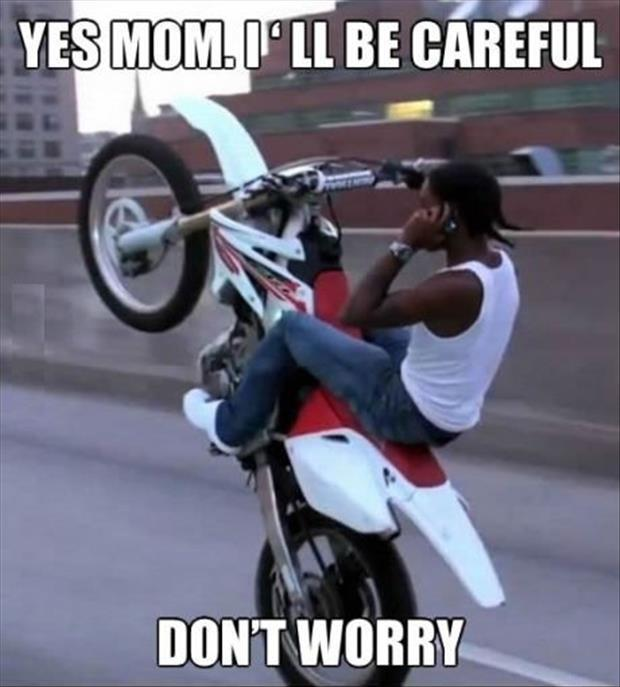 Yes mom, I'll be careful, don't worry Picture Quote #1