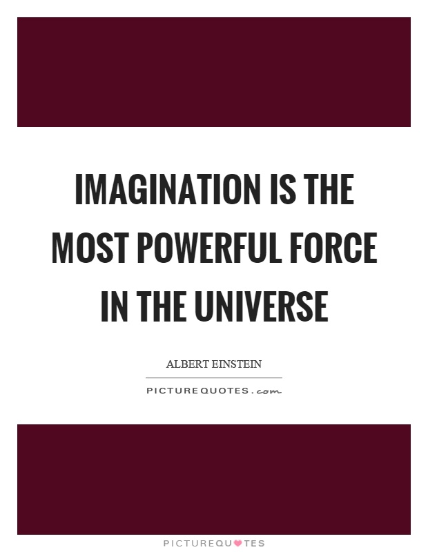 imagination is the most powerful force in the universe picture