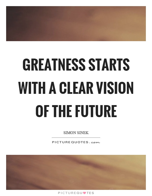 Greatness starts with a clear vision of the future Picture Quote #1
