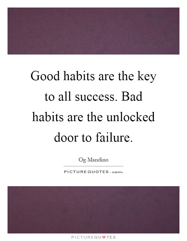 Good habits are the key to all success. Bad habits are the unlocked door to failure Picture Quote #1