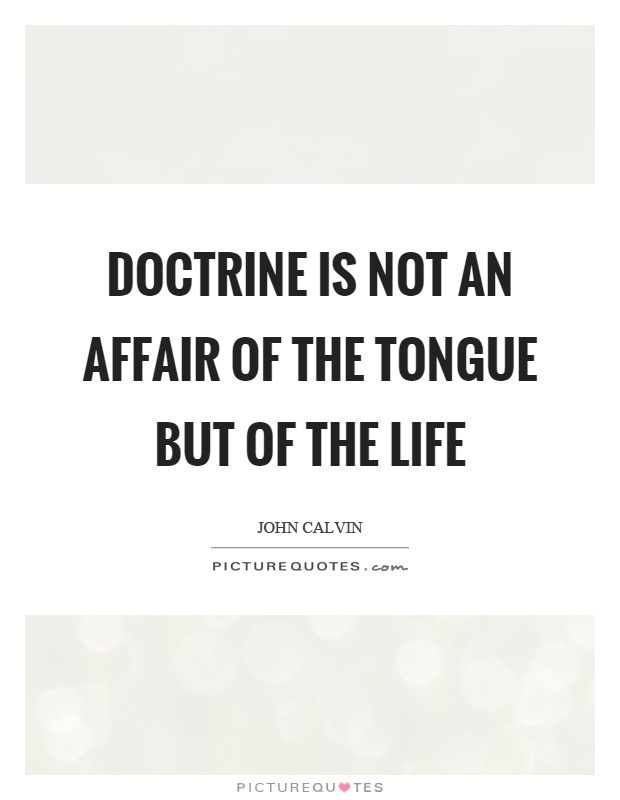 Doctrine is not an affair of the tongue but of the life Picture Quote #1