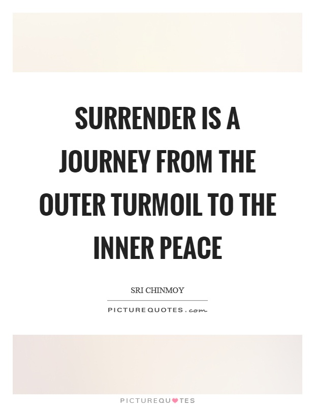 Surrender is a journey from the outer turmoil to the inner peace Picture Quote #1