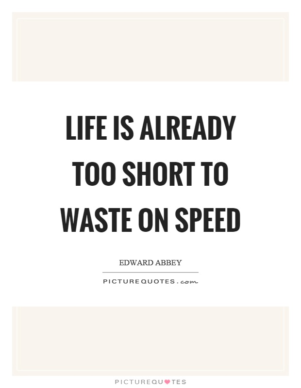 Life is already too short to waste on speed Picture Quote #1