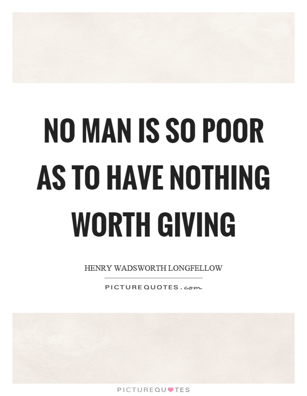 No man is so poor as to have nothing worth giving Picture Quote #1