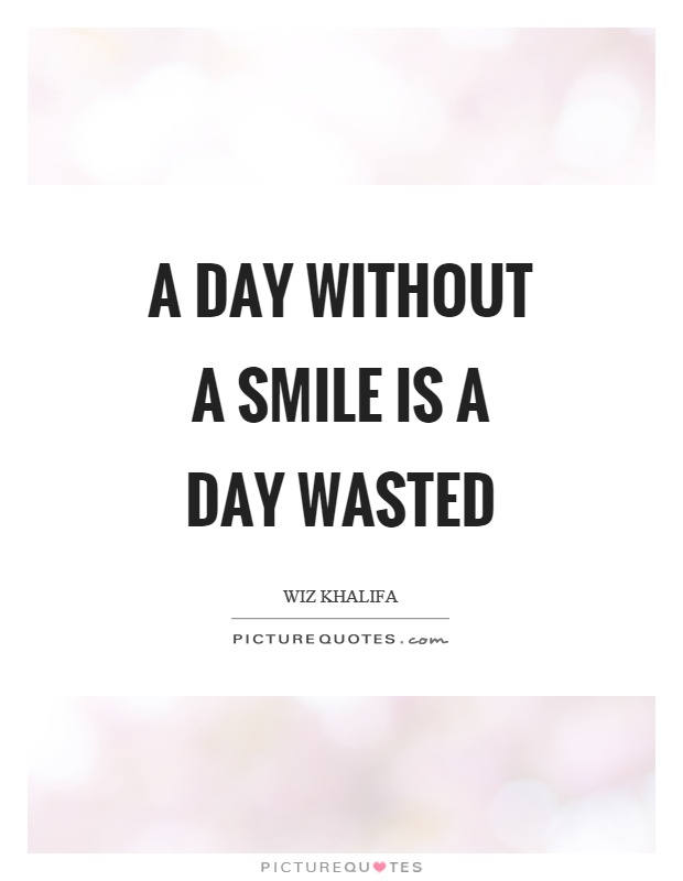 a day out a smile is a day wasted picture quotes