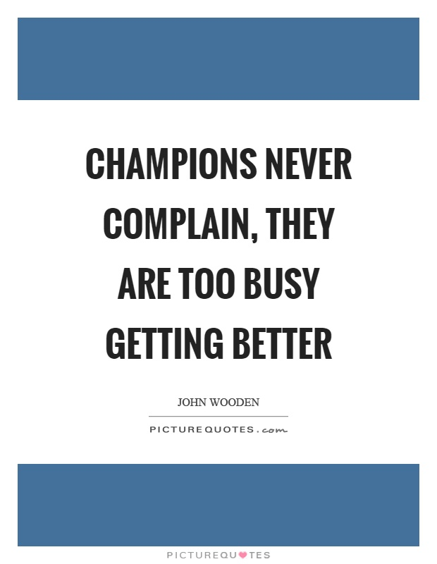 Champions never complain, they are too busy getting better Picture Quote #1