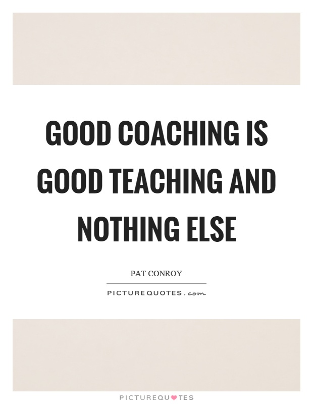 Good coaching is good teaching and nothing else Picture Quote #1