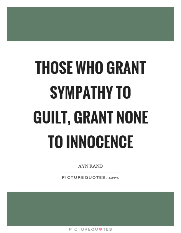 Those who grant sympathy to guilt, grant none to innocence Picture Quote #1
