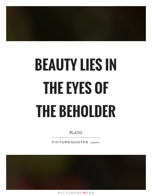 Beauty lies in the eyes of the beholder Picture Quote #1
