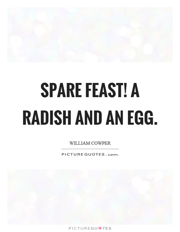 Spare feast! a radish and an egg Picture Quote #1