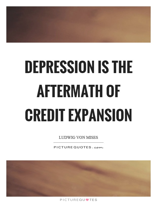 Depression is the aftermath of credit expansion Picture Quote #1