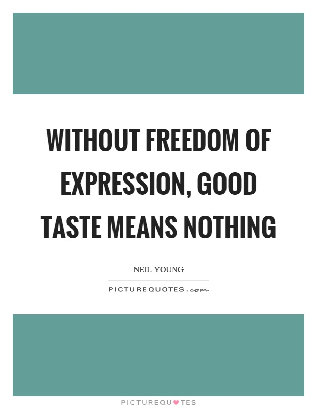 Without freedom of expression, good taste means nothing Picture Quote #1
